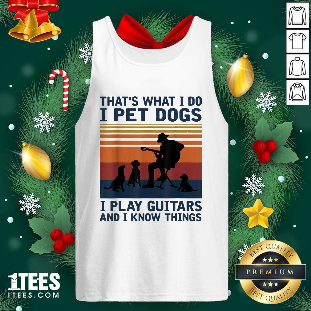 Happy Thats What I Do I Pet Dogs I Play Guitars Tank Top - Design By 1tee.com