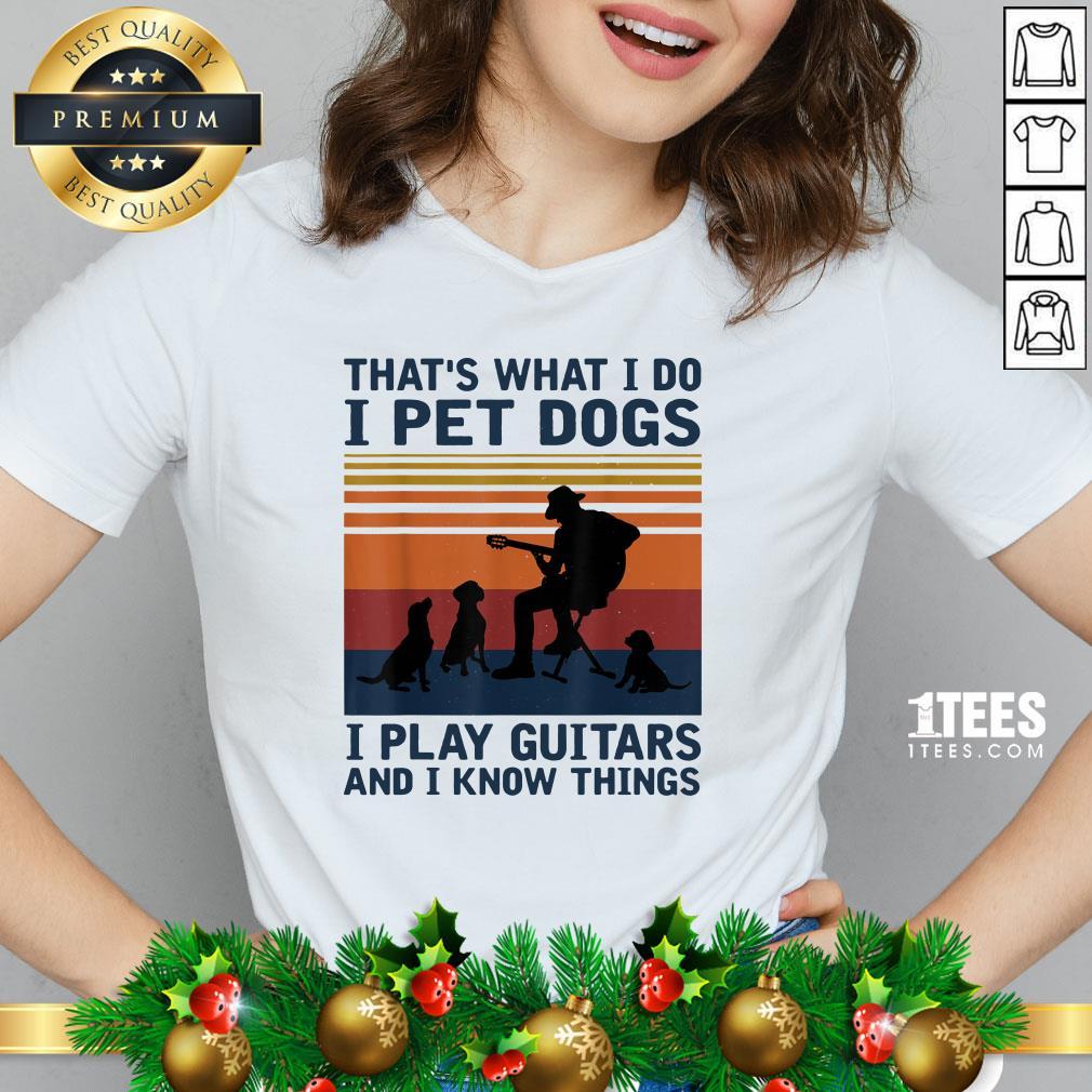 Happy Thats What I Do I Pet Dogs I Play Guitars V-neck - Design By 1tee.com