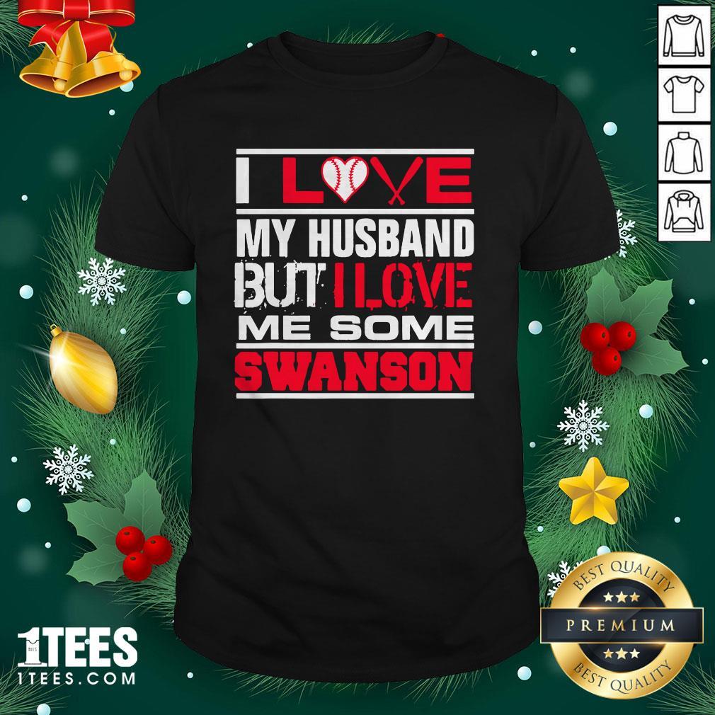 Hot I Love My Husband But I Love Me Some Swanson Atlanta Softball Shirt - Design By 1tee.com