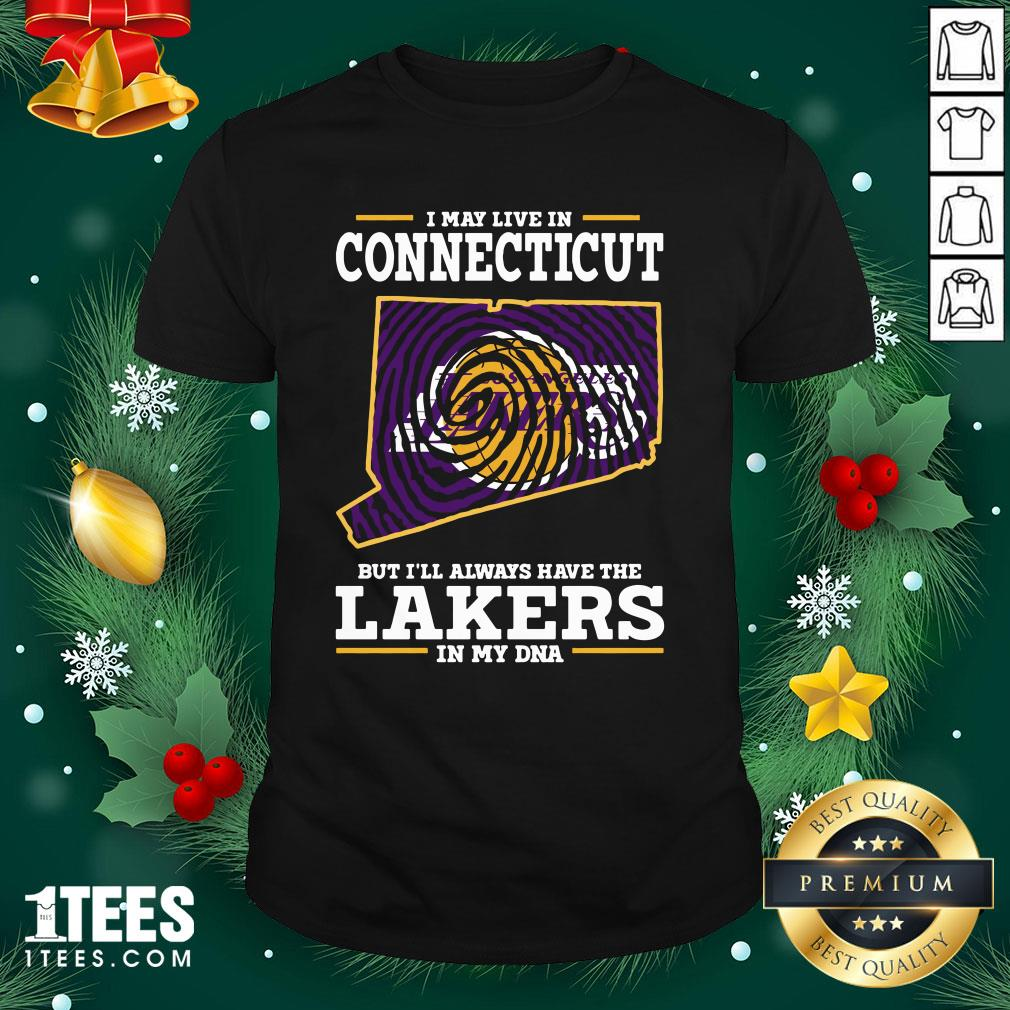 Hot I May Live In Connecticut But I'll Always Have The Lakers In My Dna Shirt - Design By 1tee.com