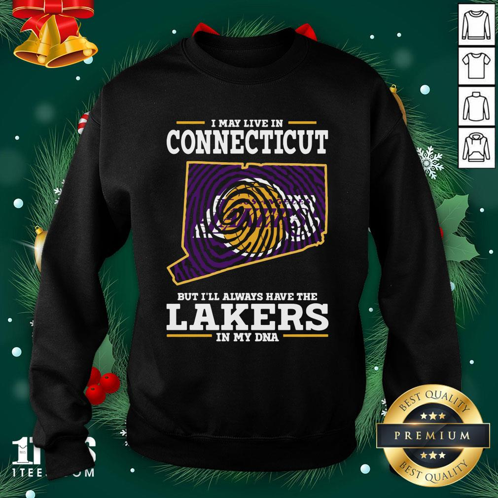 Hot I May Live In Connecticut But I'll Always Have The Lakers In My Dna Sweatshirt - Design By 1tee.com