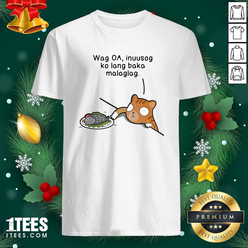 Hot Wag Oa Inuusog Ko Lang Baka Malaglag Cat Shirt - Design By 1tee.com