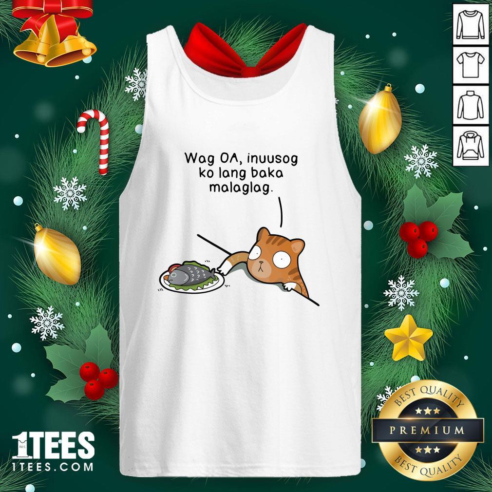 Hot Wag Oa Inuusog Ko Lang Baka Malaglag Cat Tank Top - Design By 1tee.com