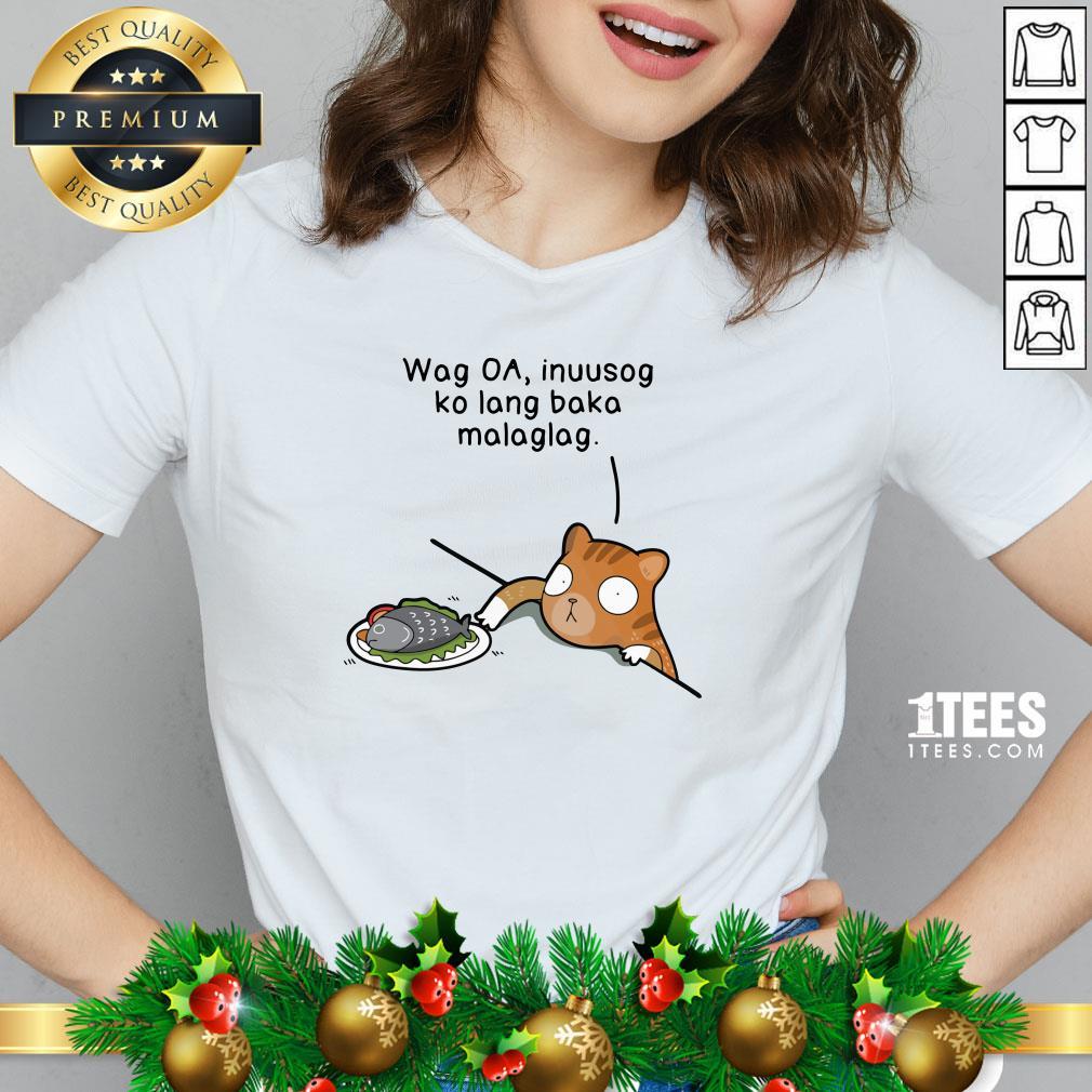 Hot Wag Oa Inuusog Ko Lang Baka Malaglag Cat V-neck - Design By 1tee.com