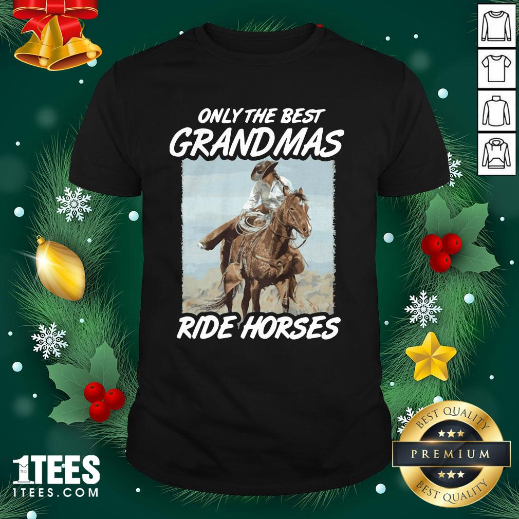 Lovely Only The Best Grandmas Ride Horses Shirt - Design By 1tee.com