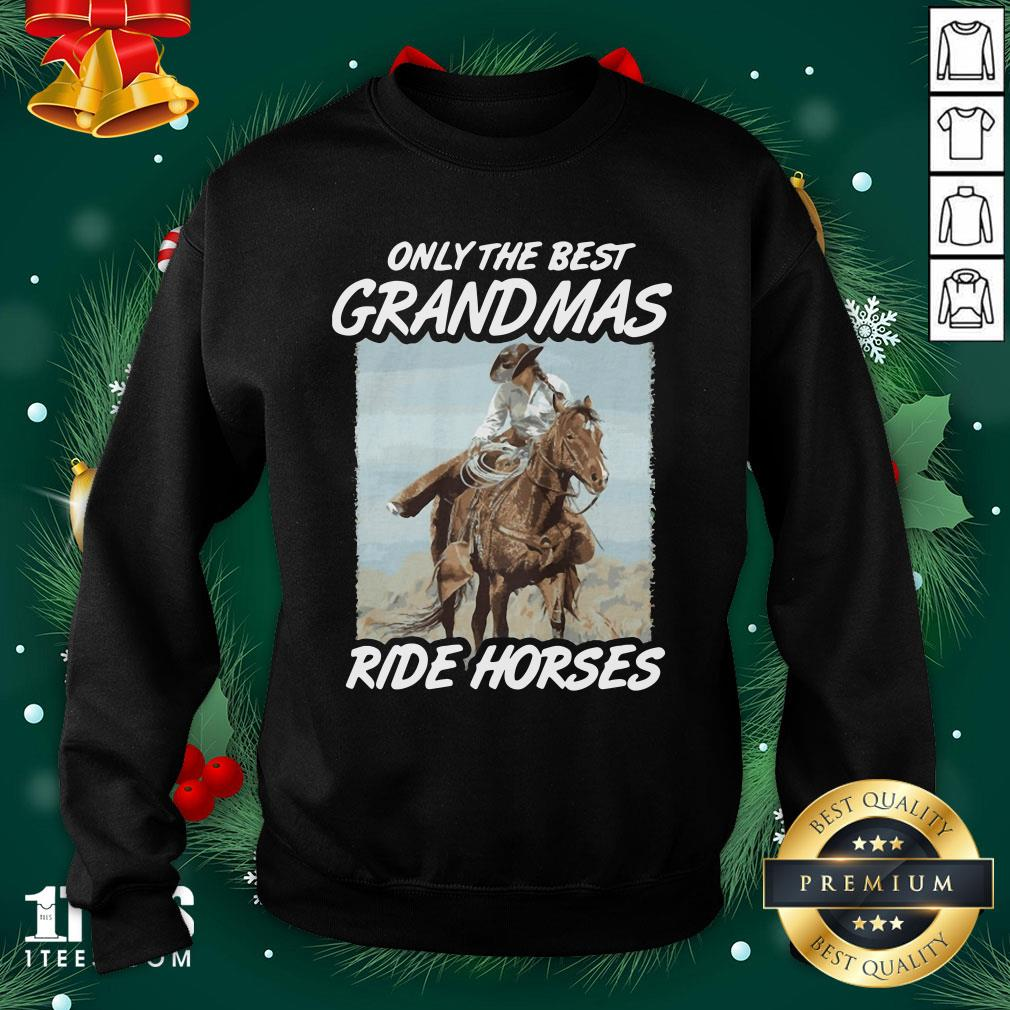 Lovely Only The Best Grandmas Ride Horses Sweatshirt - Design By 1tee.com