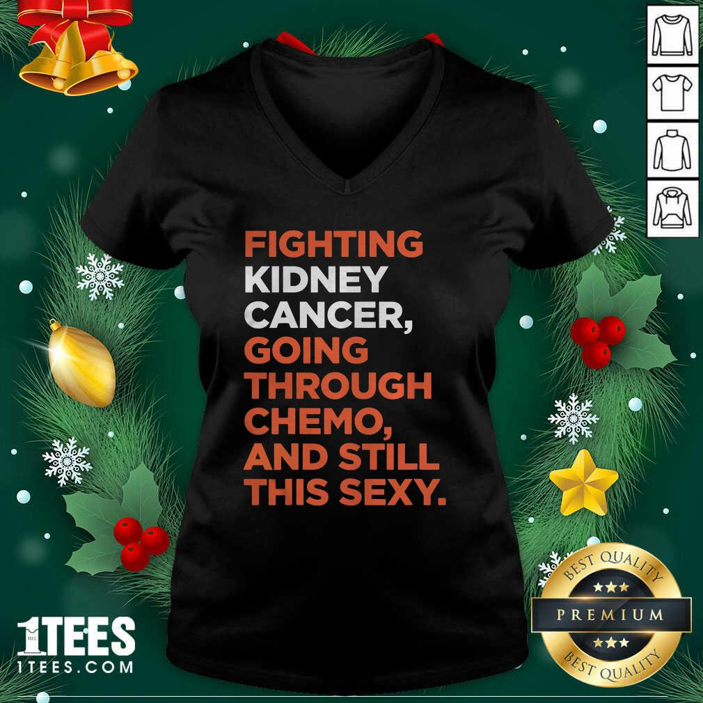 Fighting Kidney Cancer Going Through Chemo And Still This Sexy V-neck - Design By 1tees.com