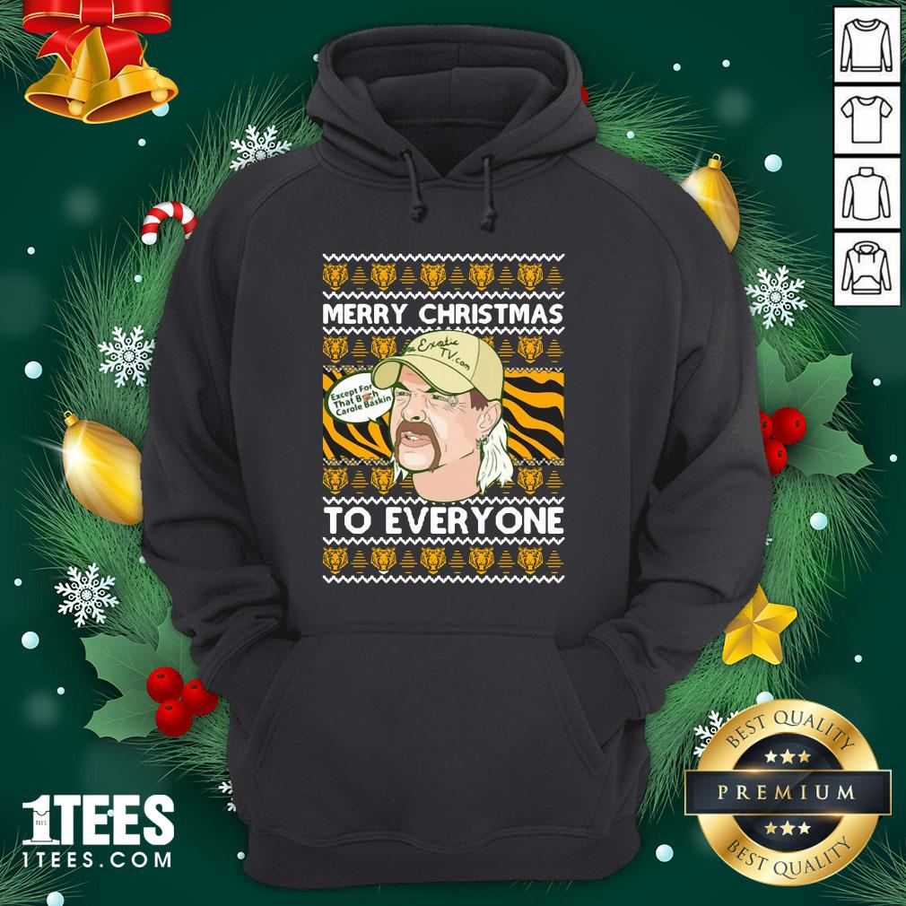Nice Merry Christmas To Everyone Except That Bitch Carole Baskin Ugly Hoodie - Design By 1tee.com