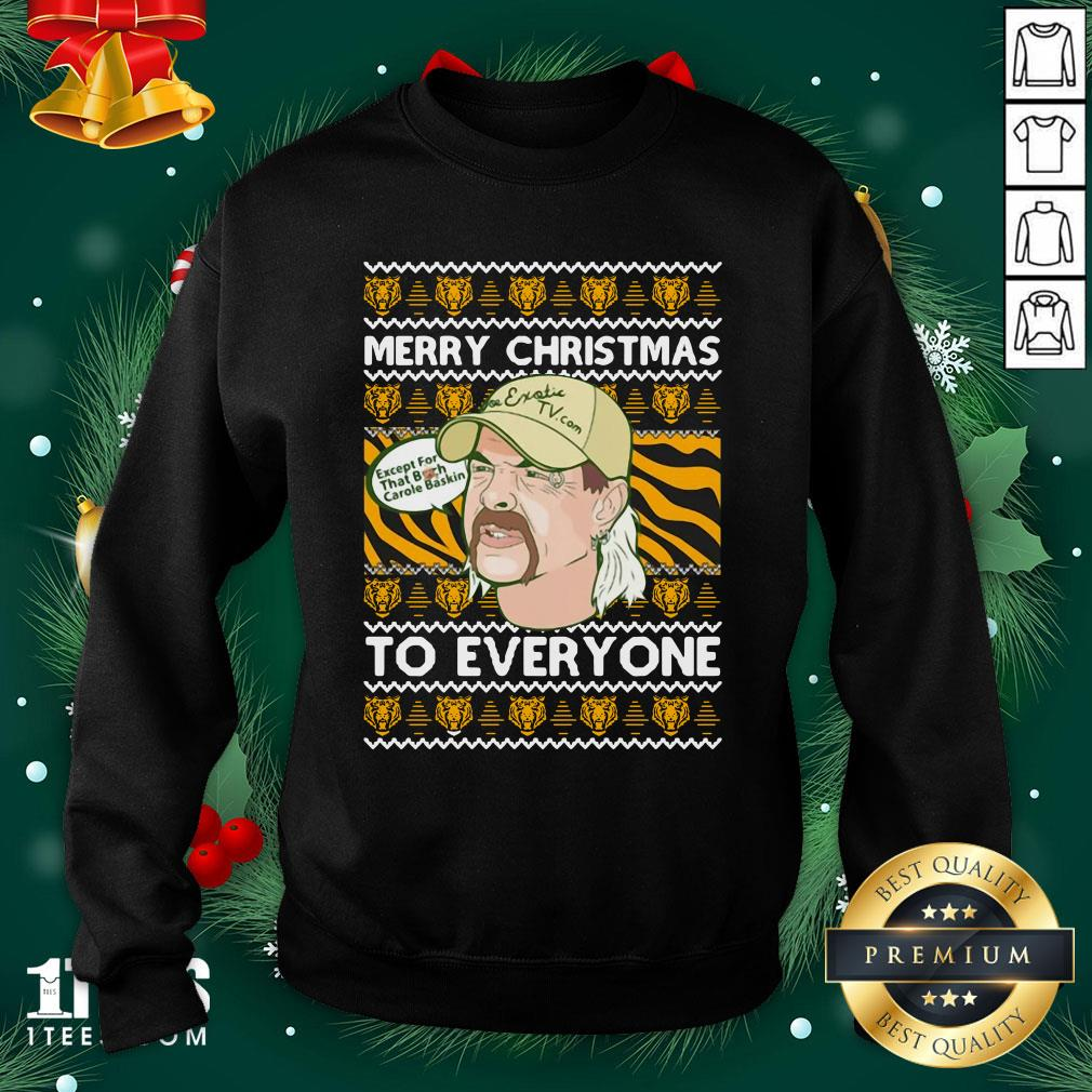 Nice Merry Christmas To Everyone Except That Bitch Carole Baskin Ugly Sweatshirt - Design By 1tee.com