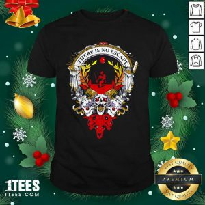 There Is No Escape Skull Shirt- Design By 1Tees.comOriginal There Is No Escape Skull Shirt