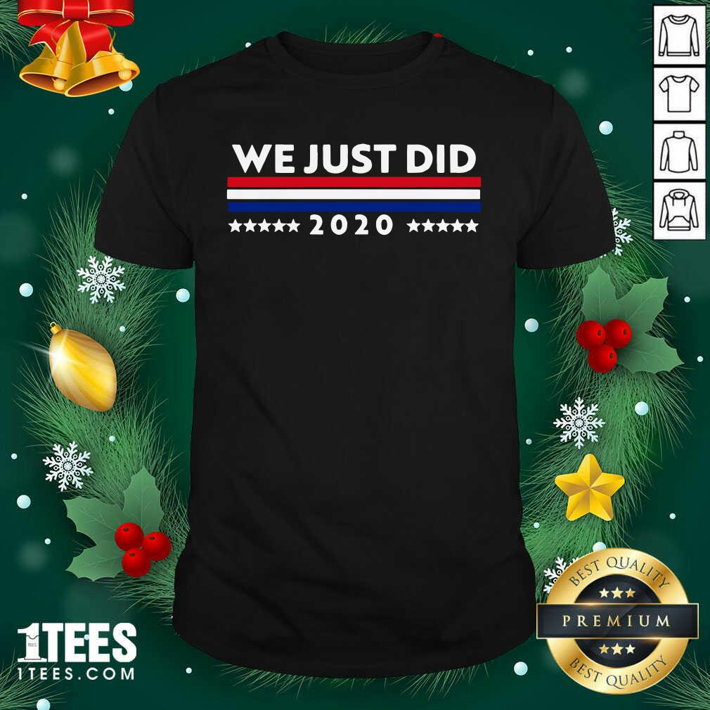We Just Did 2020 Stars Election Shirt- Design By 1Tees.com