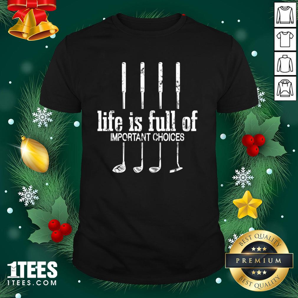 Perfect Life Is Full Of Important Choices Golf By Mehdiker Shirt - Design By 1tee.com