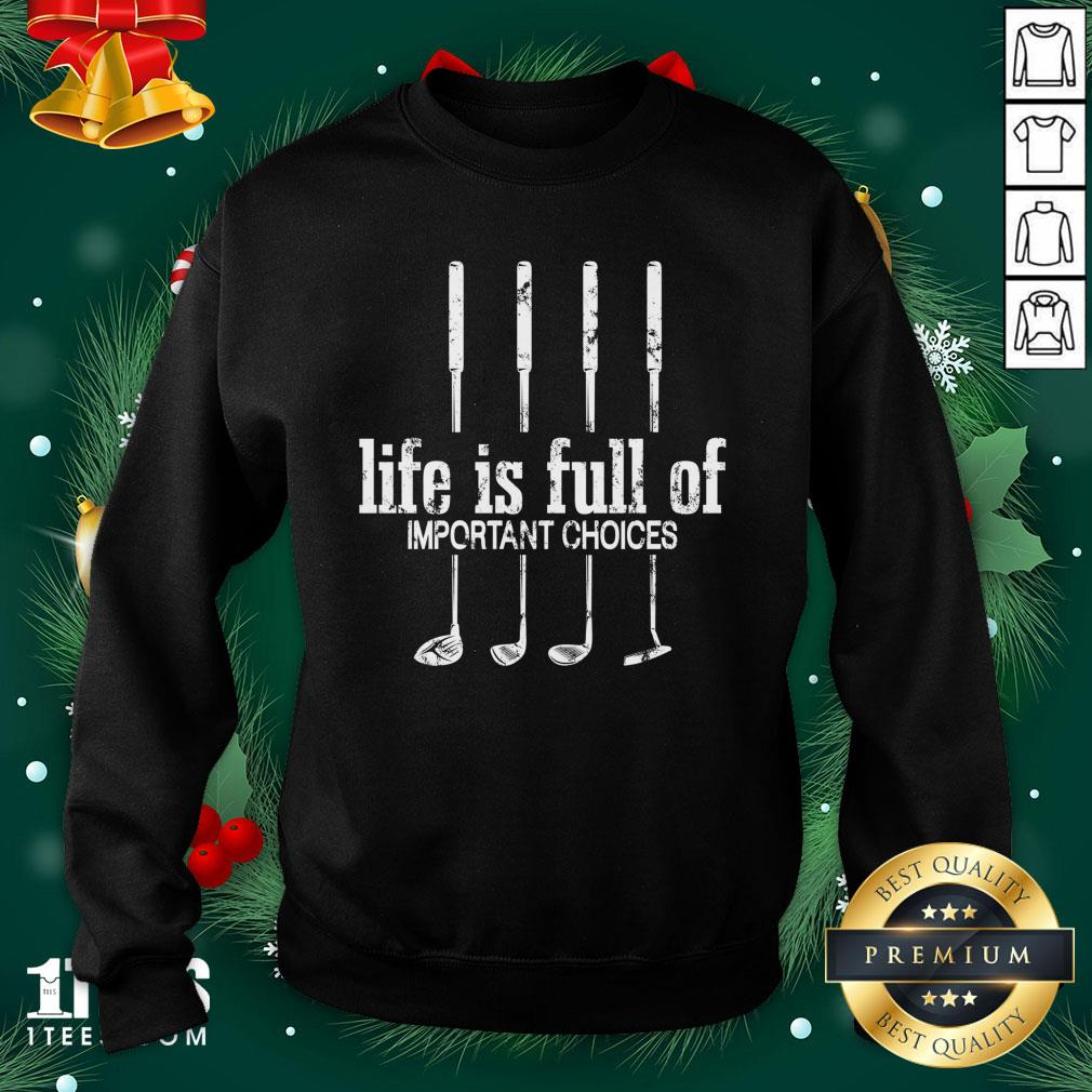 Perfect Life Is Full Of Important Choices Golf By Mehdiker Sweatshirt - Design By 1tee.com