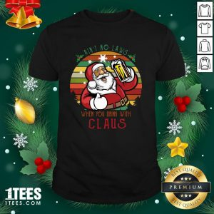 Premium Ain't No Laws When You Drink With Claus Vintage Christmas Shirt - Design By 1tee.com