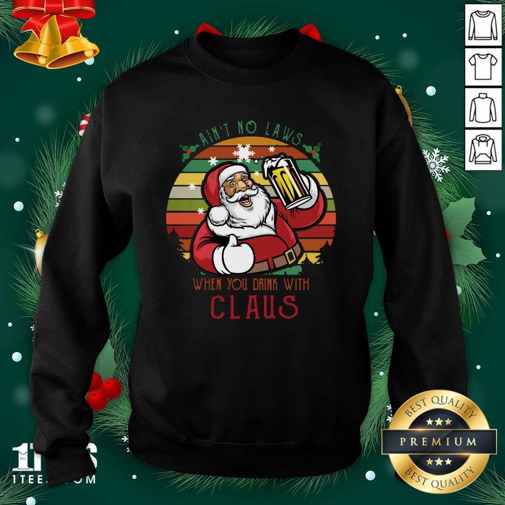Premium Ain't No Laws When You Drink With Claus Vintage Christmas Sweatshirt - Design By 1tee.com