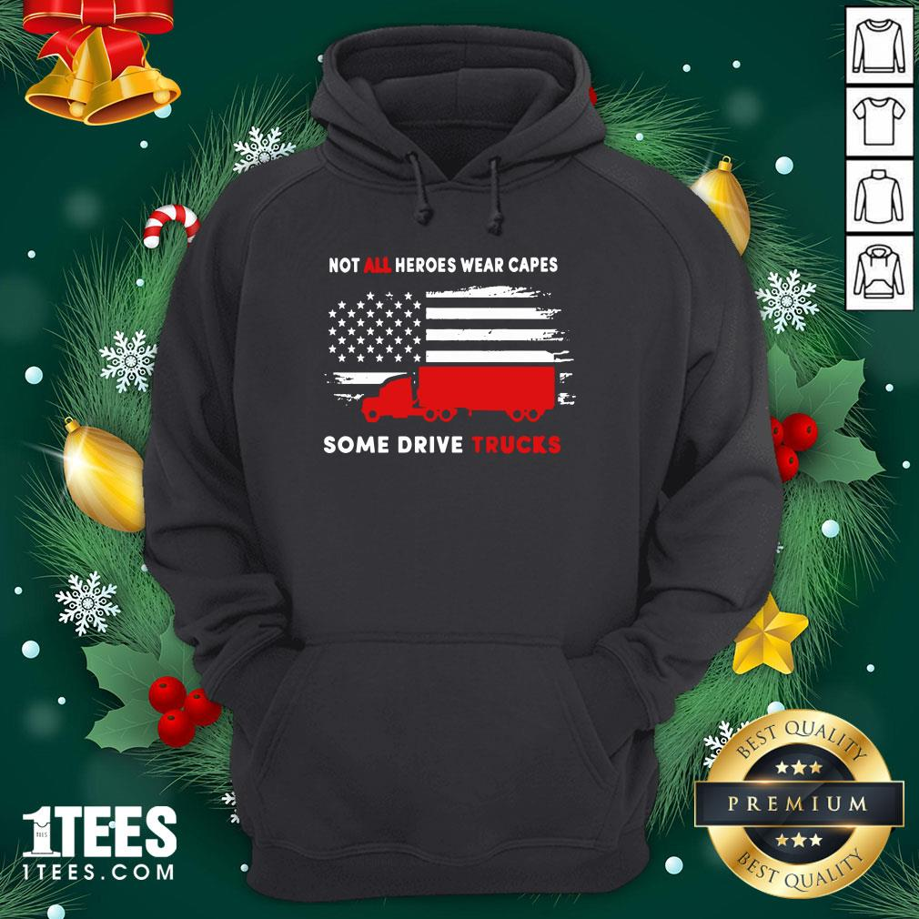 Premium Not All Heroes Wear Capes Some Drive Truck America Hoodie - Design By 1tee.com