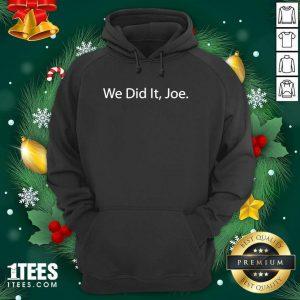 We Did It Joe Joe Biden 2020 Election Winner Hoodie- Design By 1Tees.com