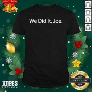 We Did It Joe Joe Biden 2020 Election Winner Shirt- Design By 1Tees.com