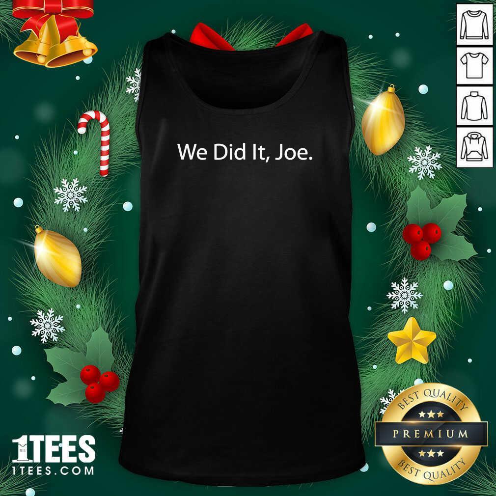 We Did It Joe Joe Biden 2020 Election Winner Tank Top- Design By 1Tees.com