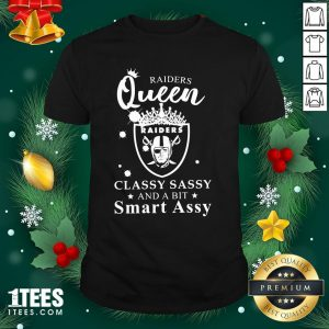 Pretty Raiders Queen Raiders Classy Sassy And A Bit Smart Assy Shirt - Design By 1tee.com