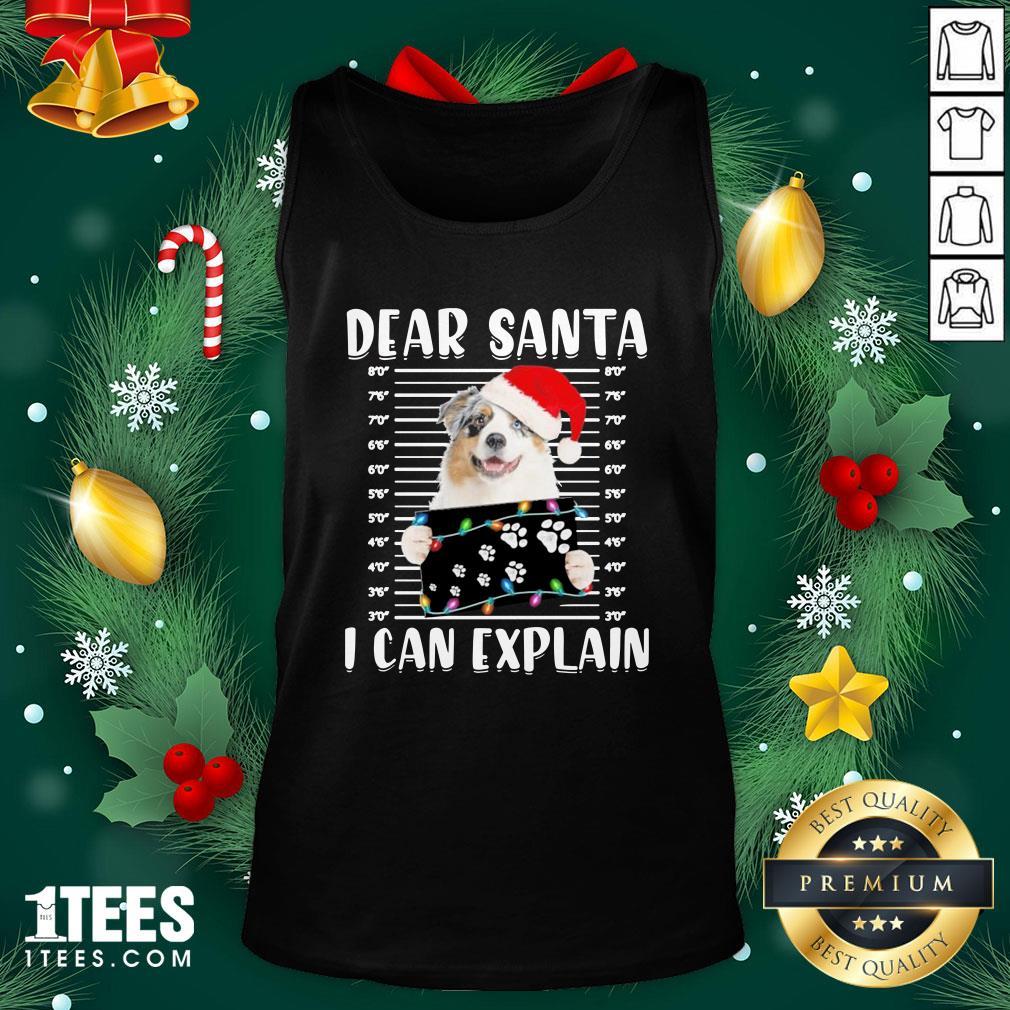 Pro Australian Shepherd Dear Santa I Can Explain Christmas Sweater Tank Top - Design By 1tee.com