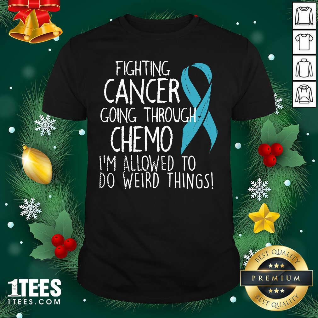 Fighting Cancer Going Through Chemo I'm Allowed To Do Weird Things Colon Cancer Shirt - Design By 1tees.com
