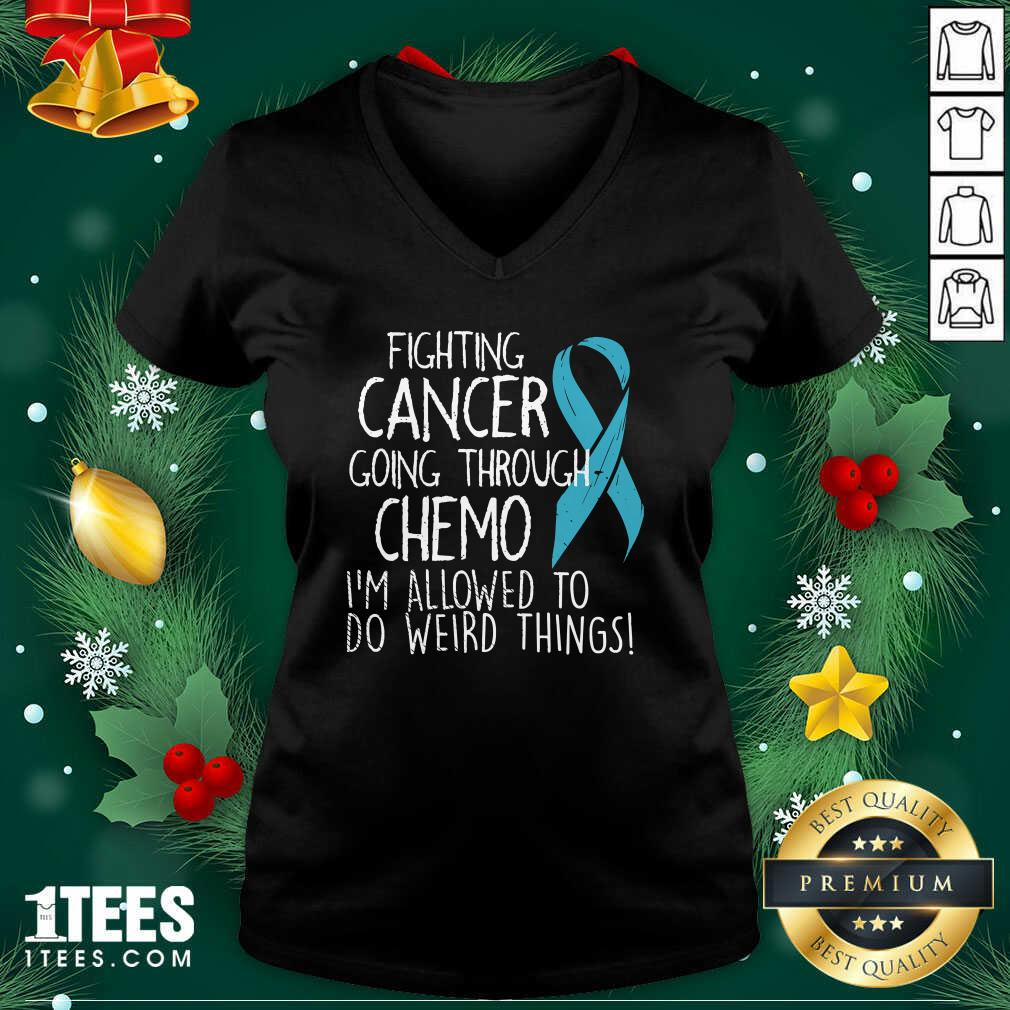 Fighting Cancer Going Through Chemo I'm Allowed To Do Weird Things Colon Cancer V-neck - Design By 1tees.com