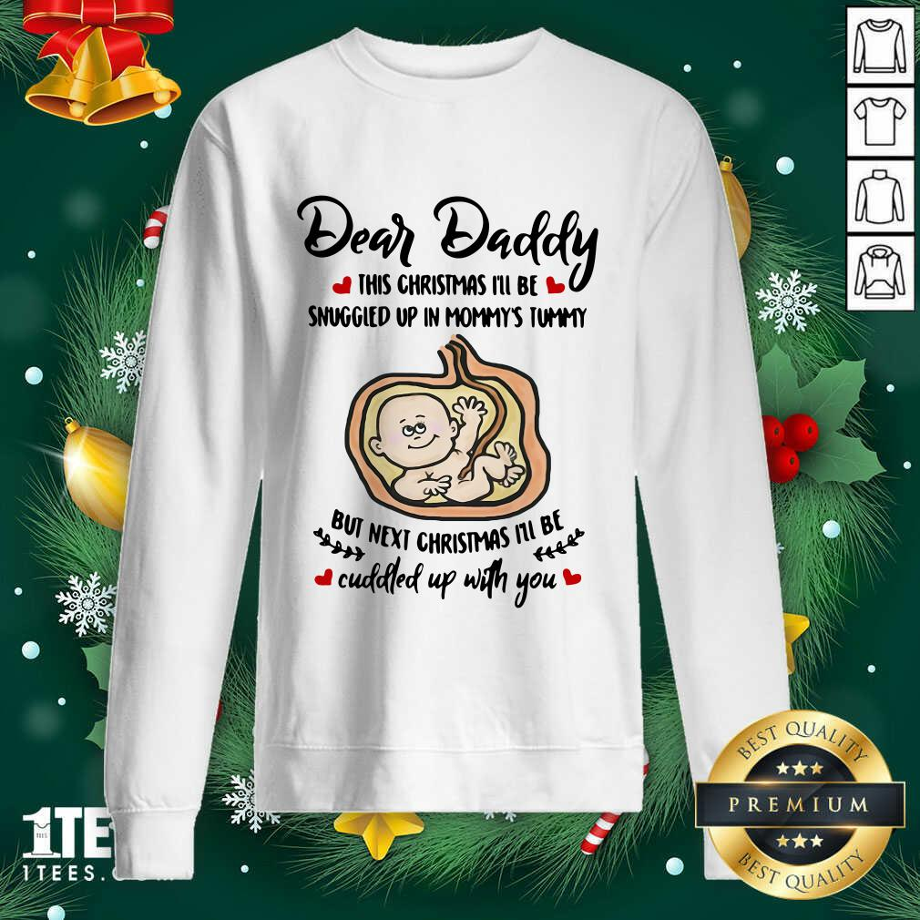 Dear Daddy This Christmas I'll Be Snuggled Up In Mommy's Tummy But Next Christmas I'll Be Sweatshirt- Design By 1tees.com