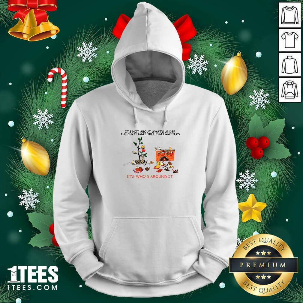 It's Not About What's Under The Christmas Tree That Matters Cat Who Around It For Cat Lover Hoodie- Design By 1Tees.com