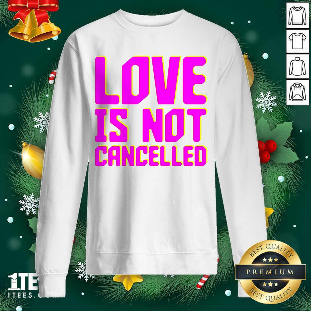 Lisa Power love Is Not Cancelled Sweatshirt- Design By 1tees.com