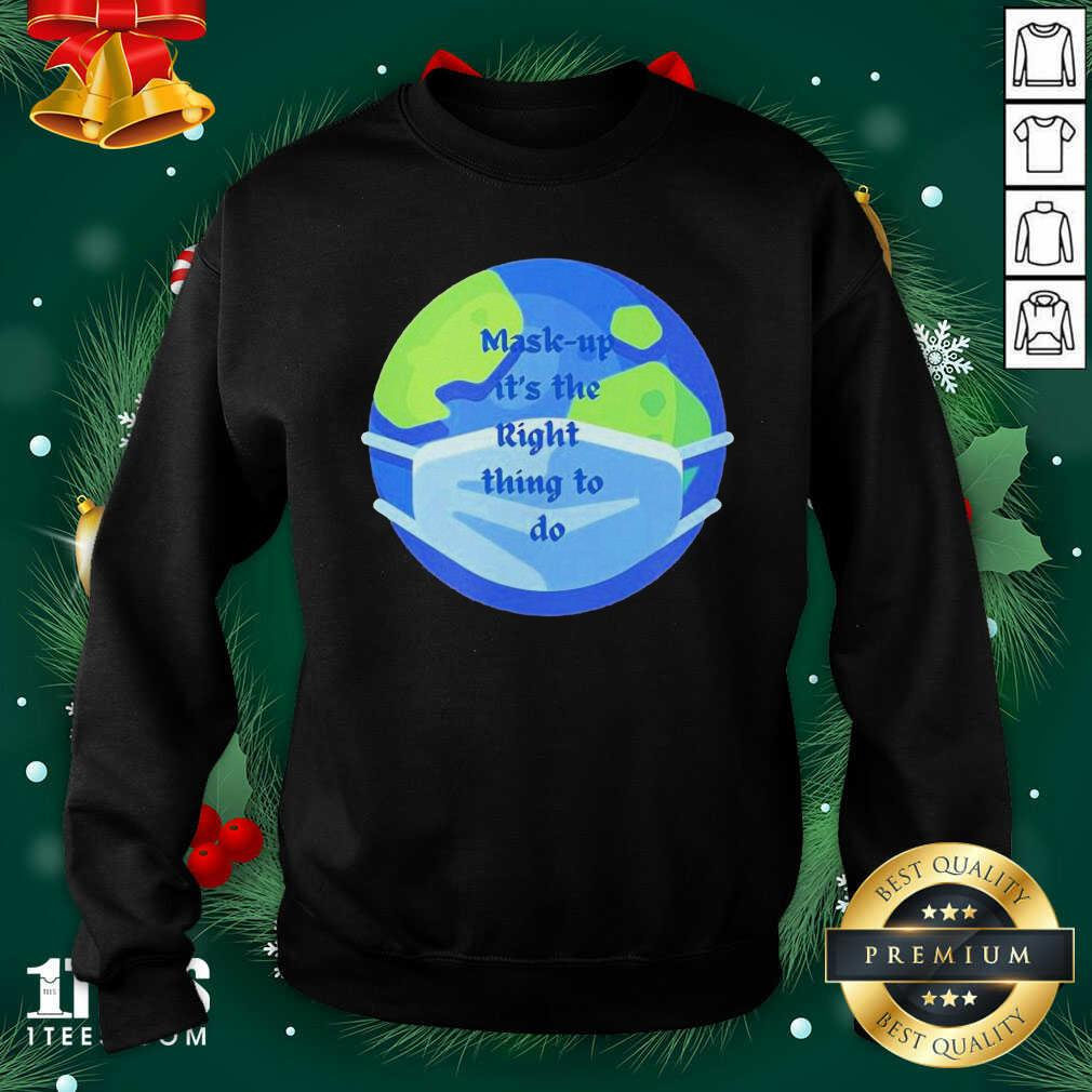 Mask Up Its The Right Thing To Do Earth Wear Mask Corona Virus Sweatshirt- Design By 1Tees.com