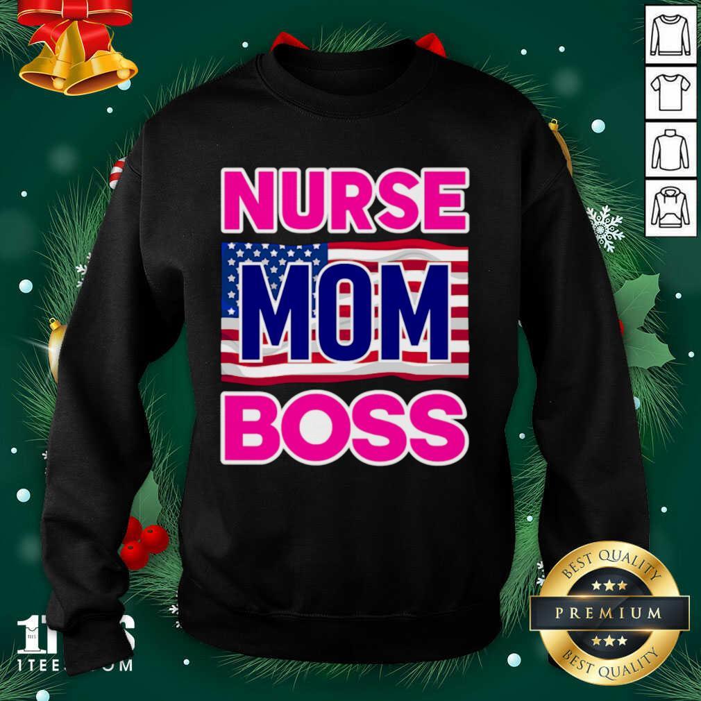Mother's Day Nurse Mom Boss Us Flag Sweatshirt- Design By 1Tees.com