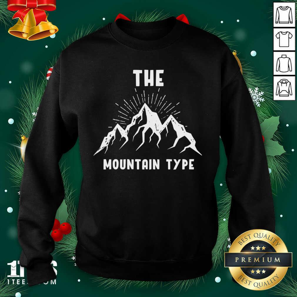 The Mountain Type Hiking Mountaineer Gift Sweatshirt- Design By 1Tees.com