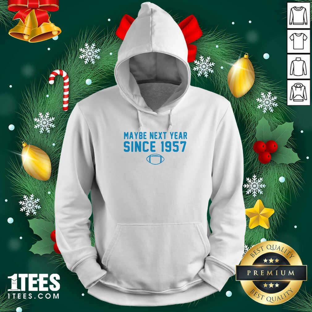 Maybe Next Year Since 1957 Hoodie- Design By 1tees.com