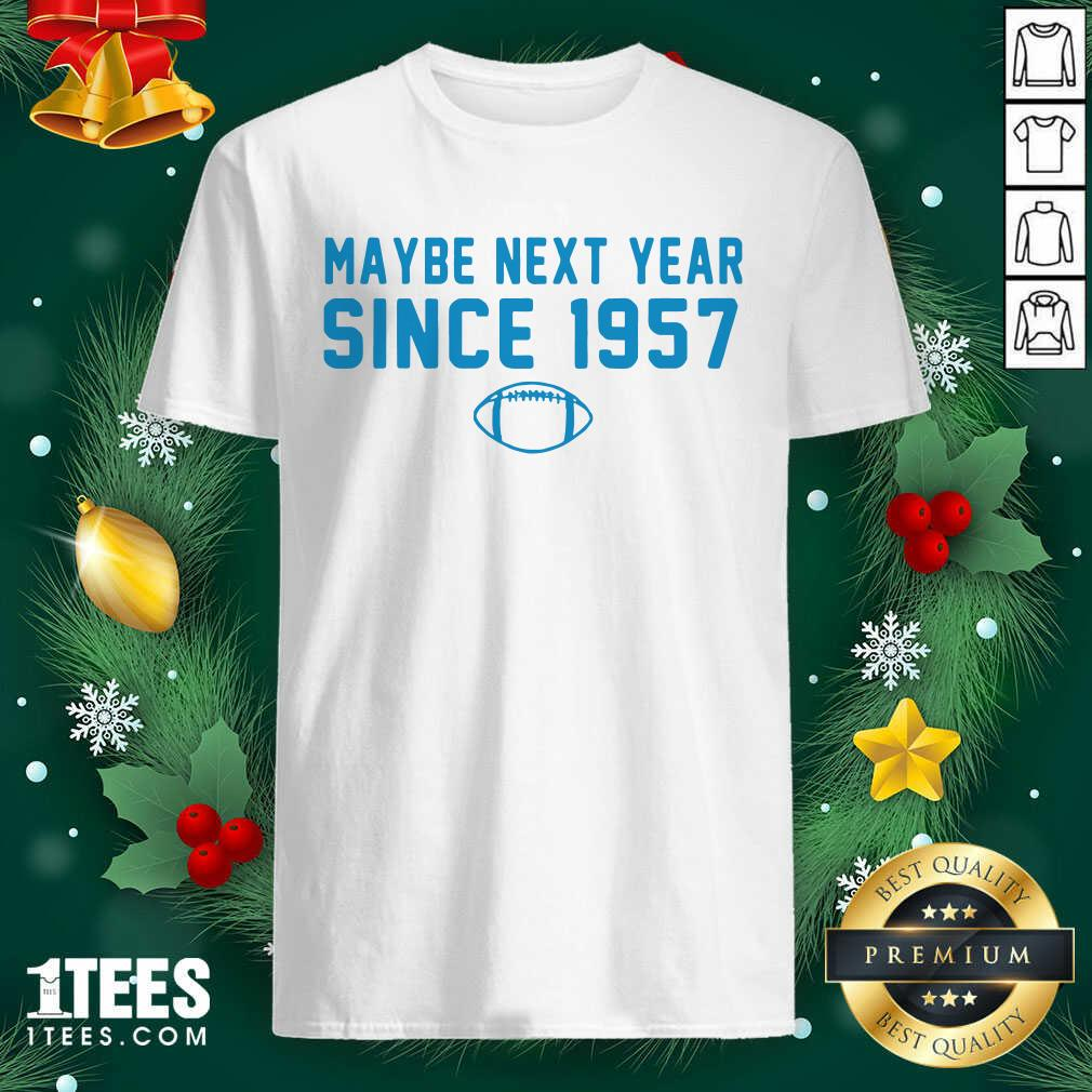 Maybe Next Year Since 1957 Shirt- Design By 1tees.com