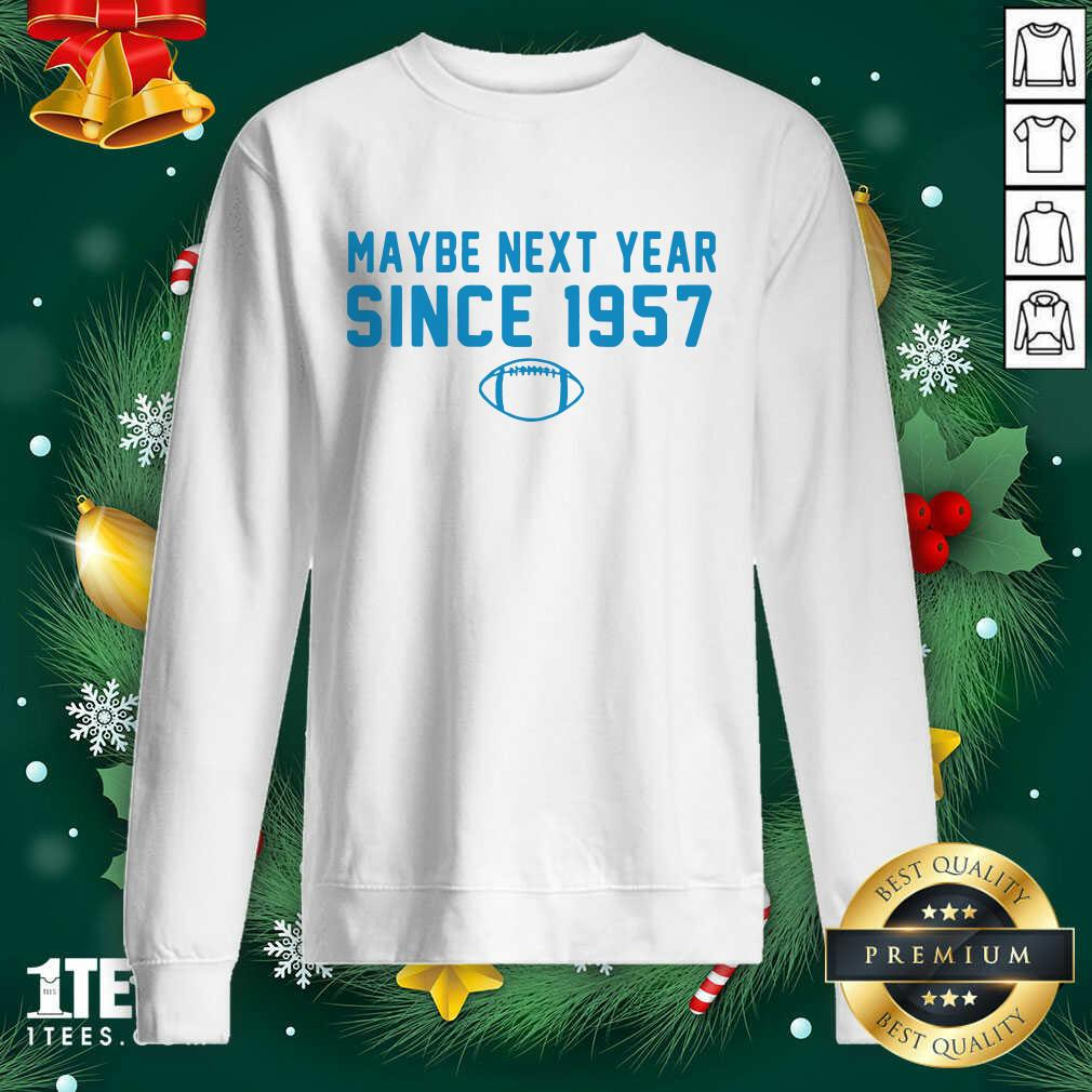 Maybe Next Year Since 1957 Sweatshirt- Design By 1tees.com