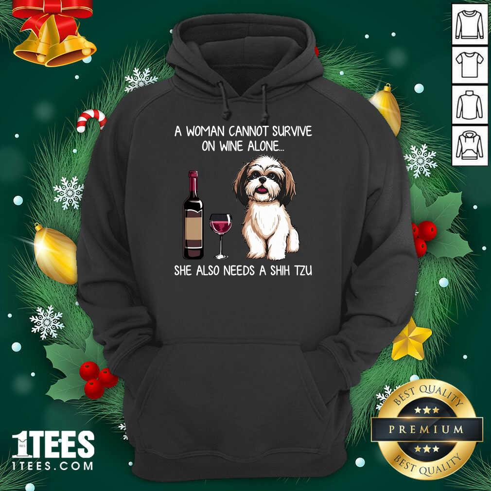 A Woman Cannot Survive On Wine Alone She Also Needs A Shih Tzu Hoodie- Design By 1Tees.com