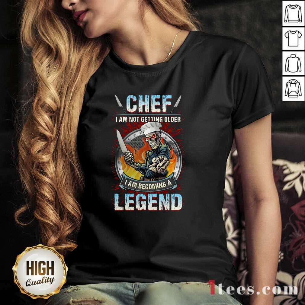 Chef I Am Not Getting Older I Am Becoming A Legend V-neck- Design By 1tees.com
