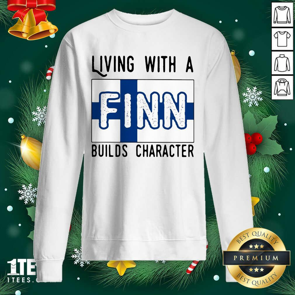 Living With A Finn Builds Character Sweatshirt- Design By 1tees.com