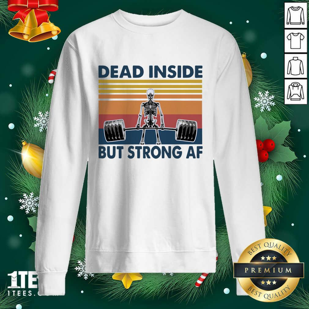 Weightlifting Skeleton Dead Inside But Strong Af Vintage Sweatshirt- Design By 1tees.com