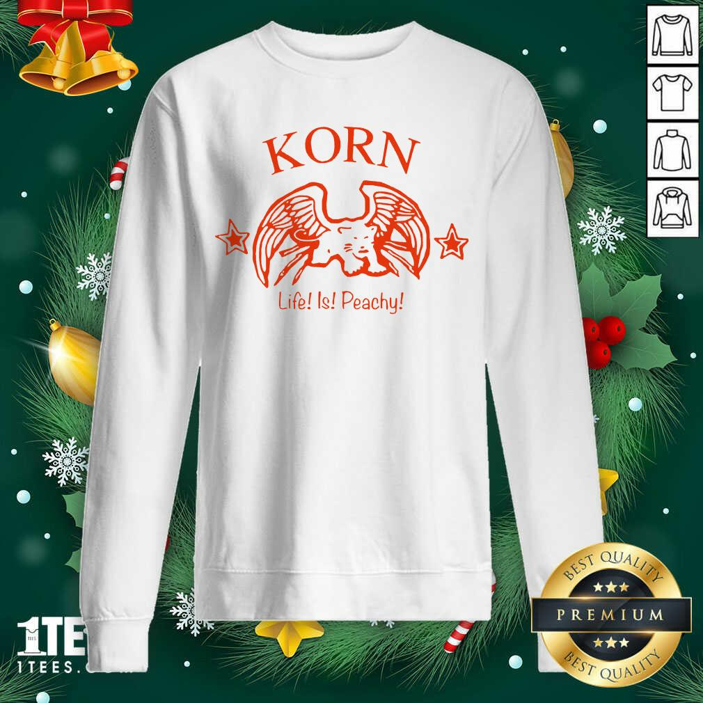 Korn Life Is Peachy Sweatshirt- Design By 1tees.com