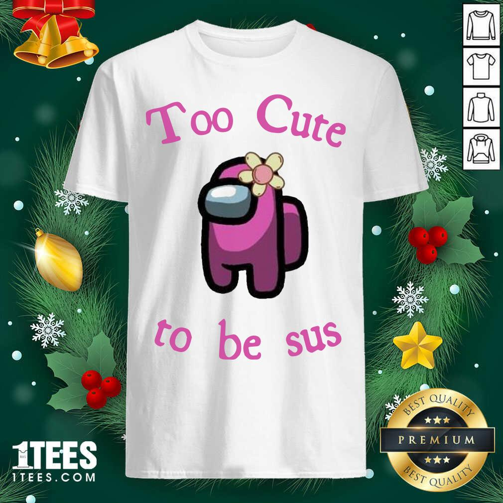 Pink Among Us Too Cute To Be Sus Shirt- Design By 1Tees.com