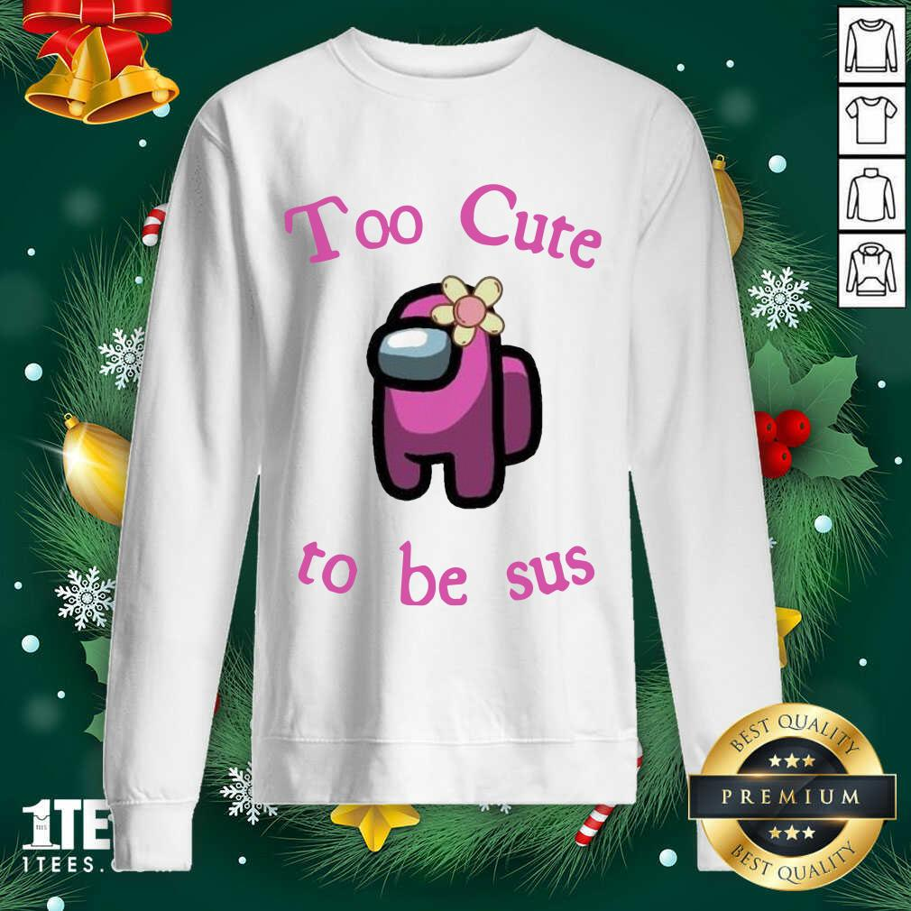 Pink Among Us Too Cute To Be Sus Sweatshirt- Design By 1Tees.com
