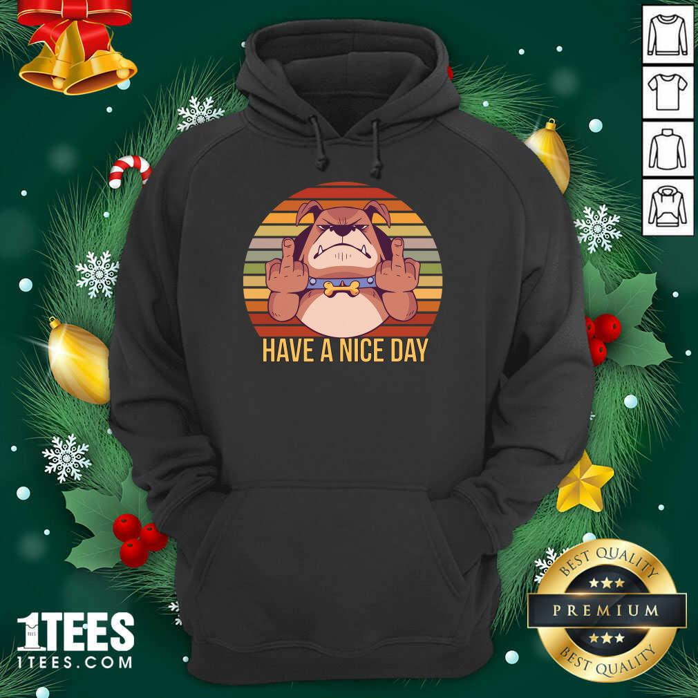 Have A Nice Day Dog Middle Finger Cool Funny Gifts For Dog Lovers Hoodie- Design By 1Tees.com