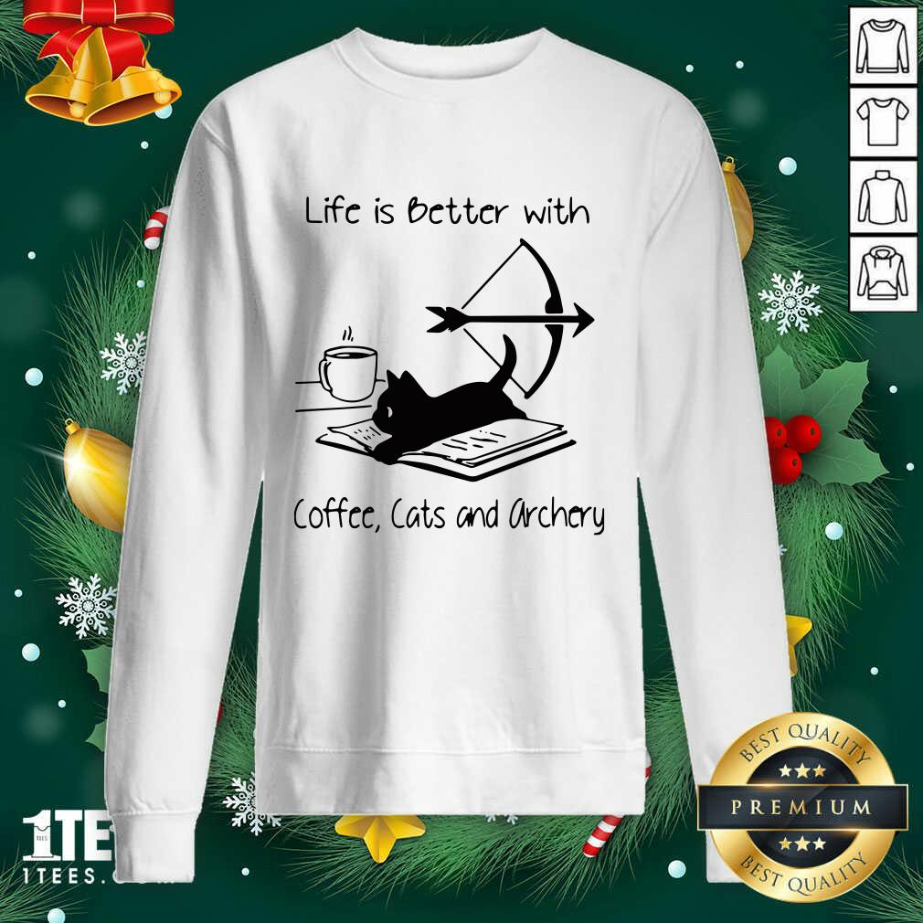 Life Is Better With Coffee Cats And Archery Sweatshirt- Design By 1tees.com