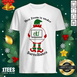 This Zoom Is Under Elf Surveillance Christmas Shirt- Design By 1Tees.com