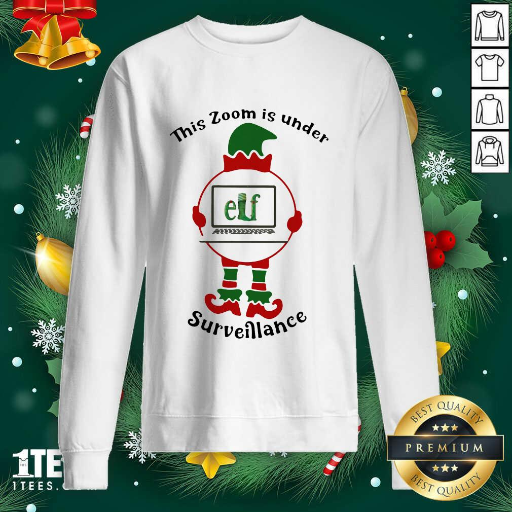 This Zoom Is Under Elf Surveillance Christmas Sweatshirt- Design By 1Tees.com