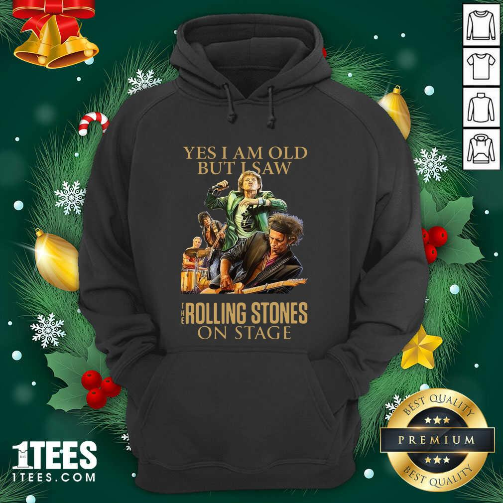 Yes I Am Old But I Saw The Rolling Stoned On Stage Hoodie- Design By 1Tees.com