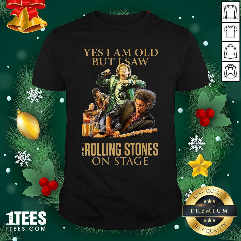 Yes I Am Old But I Saw The Rolling Stoned On Stage Shirt- Design By 1Tees.com