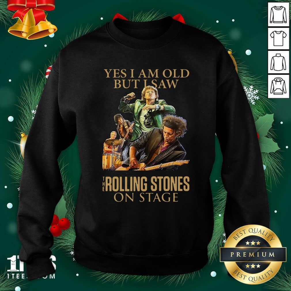 Yes I Am Old But I Saw The Rolling Stoned On Stage Sweatshirt- Design By 1Tees.com